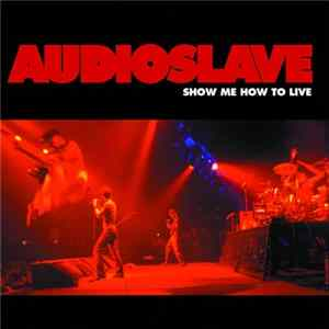 Audioslave - Show Me How To Live Download