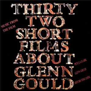 Glenn Gould - Thirty-Two Short Films About Glenn Gould (Music From The Film) Download
