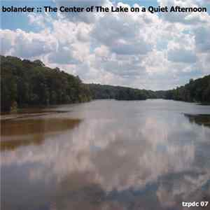 Bolander - The Center Of The Lake On A Quiet Afternoon Download